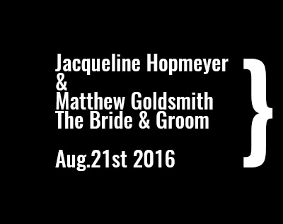 Jacqueline Hopmeyer & Matthew Goldsmith the Bride & Groom Aug.21st 2016